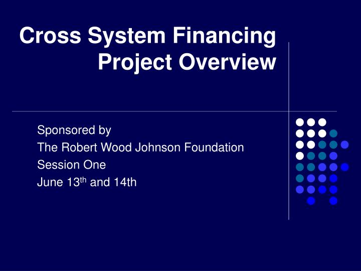 cross system financing project overview n.