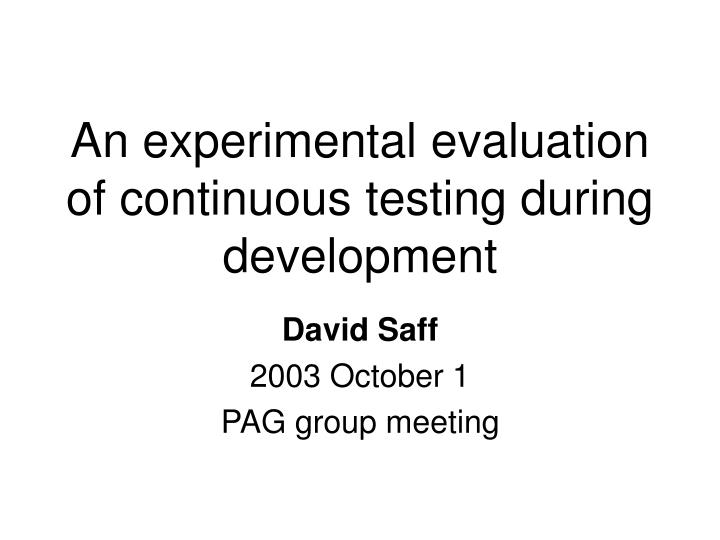 an experimental evaluation of continuous testing during development n.