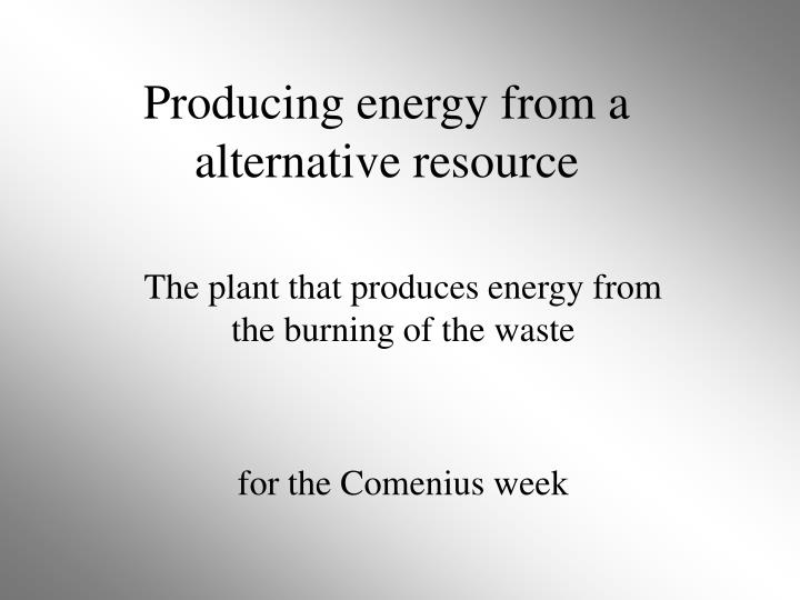 producing energy from a alternative resource n.