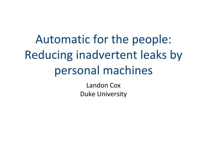 automatic for the people reducing inadvertent leaks by personal machines n.
