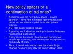 new policy spaces or a continuation of old ones