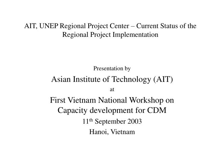 ait unep regional project center current status of the regional project implementation n.