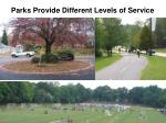parks provide different levels of service