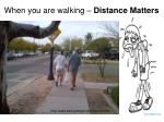 when you are walking distance matters