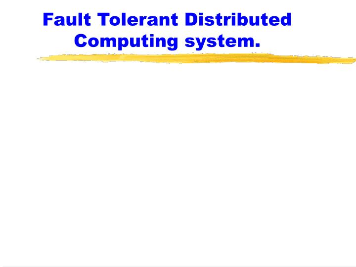 fault tolerant distributed computing system n.