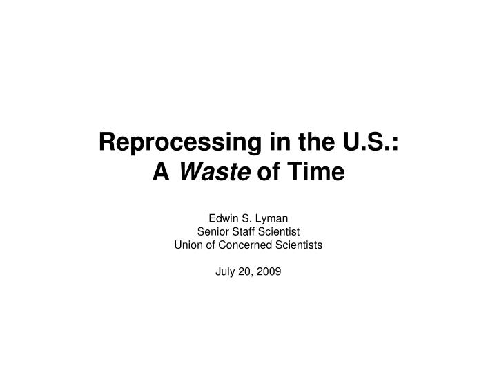 reprocessing in the u s a waste of time n.