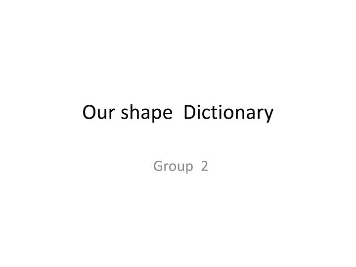 our shape dictionary n.