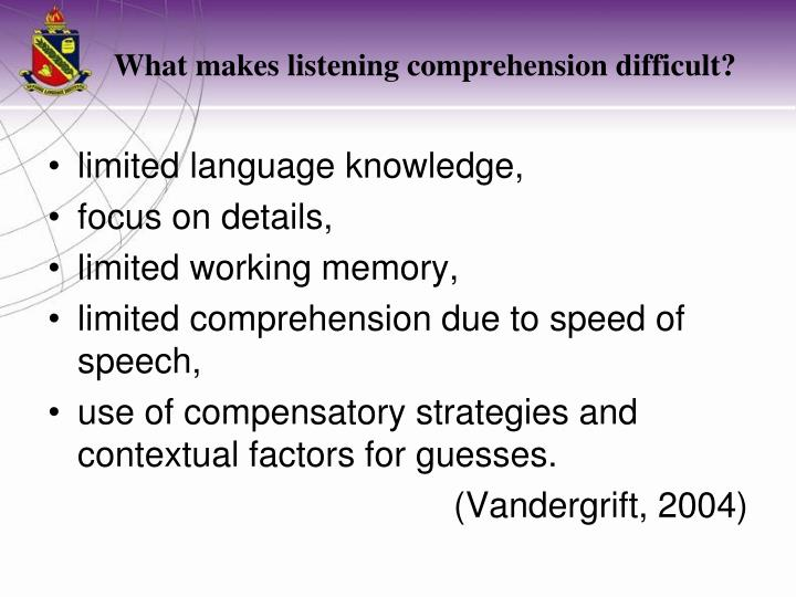 What makes listening comprehension difficult?