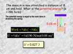 the mass m is now stretched a distance of 8 cm and held what is the potential energy k 196 n m