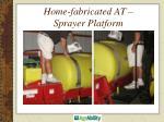 home fabricated at sprayer platform