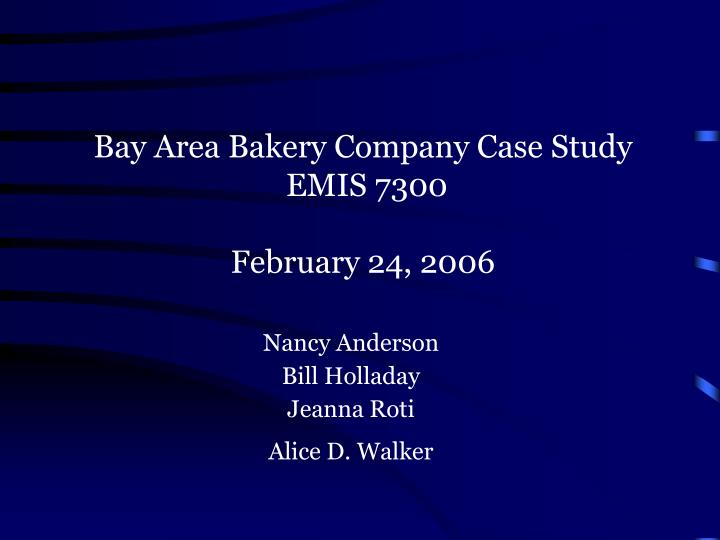 bay area bakery company case study emis 7300 february 24 2006 n.