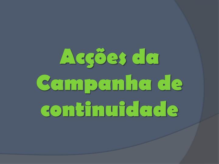 Acções da Campanha de continuidade