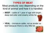 types of meat meat products vary depending on the kind of animal and how it is handled