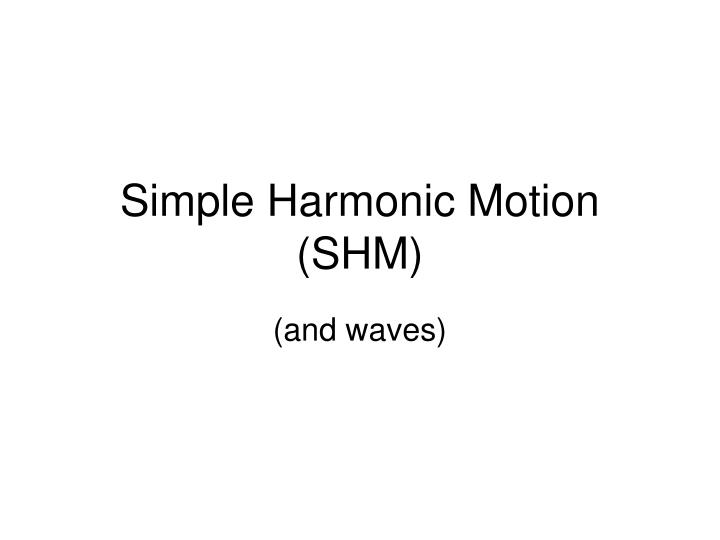 simple harmonic motion shm n.