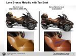 lava bronze metallic with tan seat