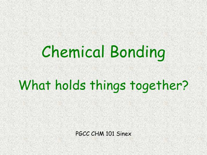 chemical bonding what holds things together n.