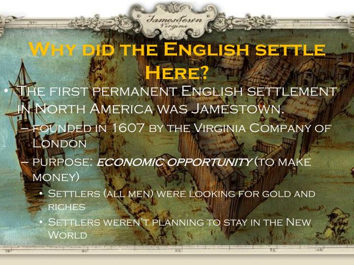 the english settle america During the early and mid-sixteenth century, the english tended to conceive of north america as a base for piracy and harassment of the spanish but by the end of the century, the english began to think more seriously about north america as a place to colonize: as a market for english goods and a.