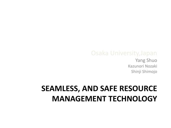 seamless and safe resource management technology n.