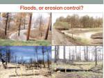 floods or erosion control