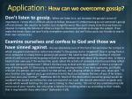 application how can we overcome gossip