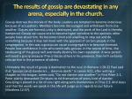 the results of gossip are devastating in any arena especially in the church