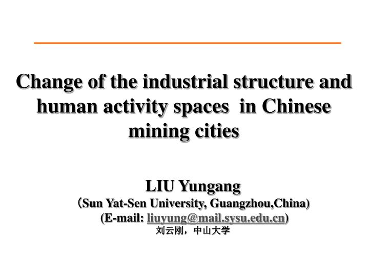 c hange of the industrial structure and human activity spaces in chinese mining citie s n.