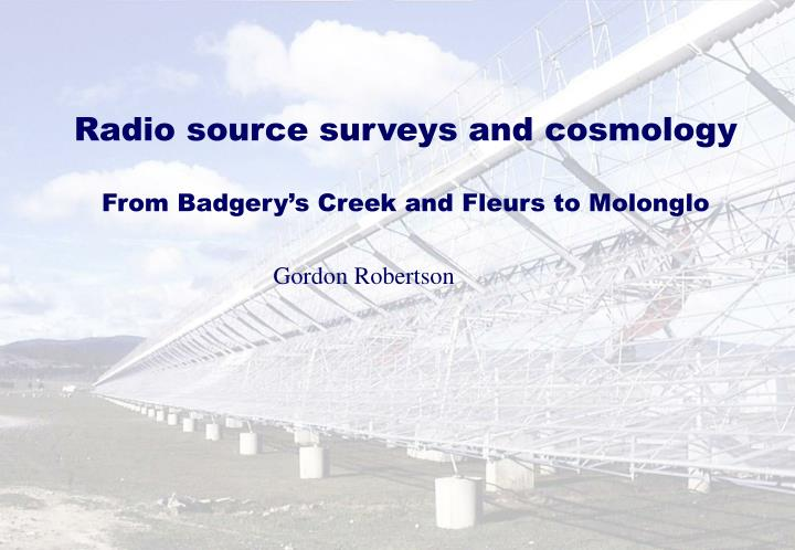 radio source surveys and cosmology from badgery s creek and fleurs to molonglo n.