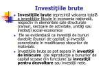 investi iile brute