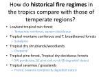 how do historical fire regimes in the tropics compare with those of temperate regions
