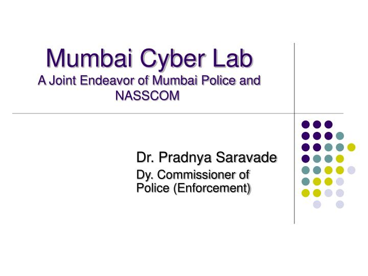 mumbai cyber lab a joint endeavor of mumbai police and nasscom n.