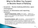 what to d o when y ou suspect or become a ware of bullying