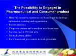 the possibility to engaged in pharmaceutical and consumer product