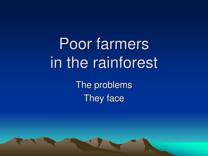 poor farmers in the rainforest n.