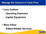 manage the amount of cash flow