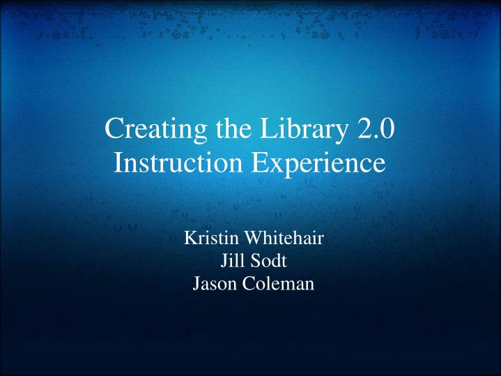 creating the library 2 0 instruction experience n.