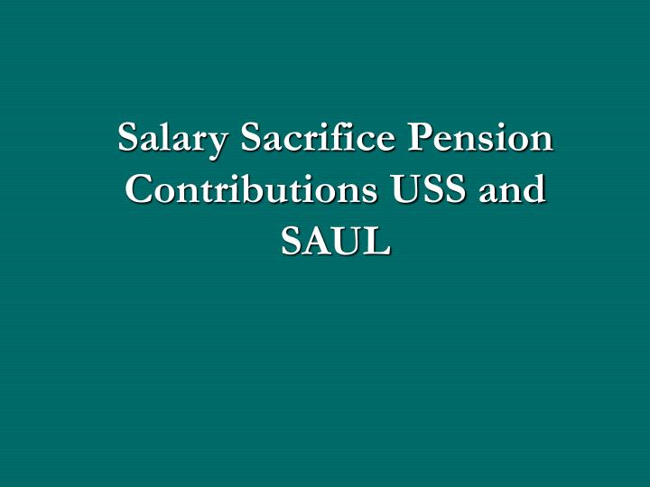 salary sacrifice pension contributions uss and saul n.