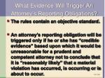 what evidence will trigger an attorney s reporting obligations