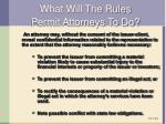 what will the rules permit attorneys to do