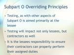 subpart o overriding principles