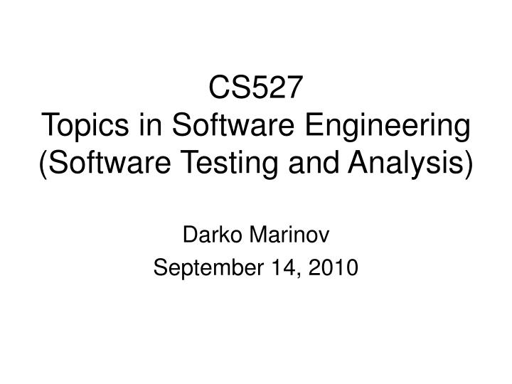 cs527 topics in software engineering software testing and analysis n.