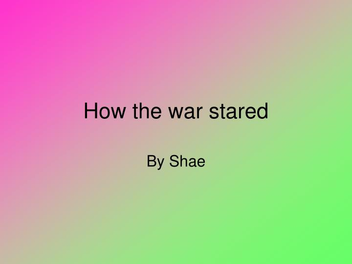 how the war stared n.