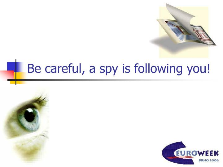 be careful a spy is following you n.