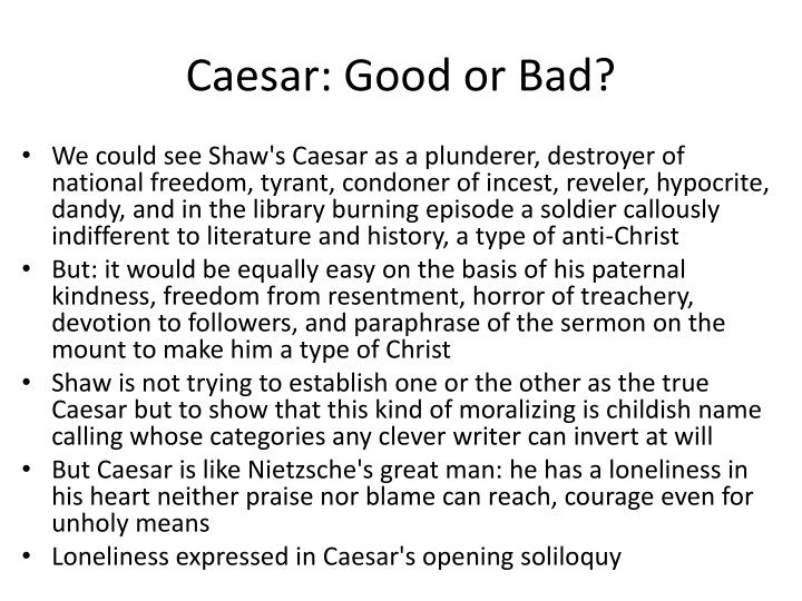 Caesar: Good or Bad?