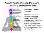 as per kundalini yoga there are 7 chakras centers in the body
