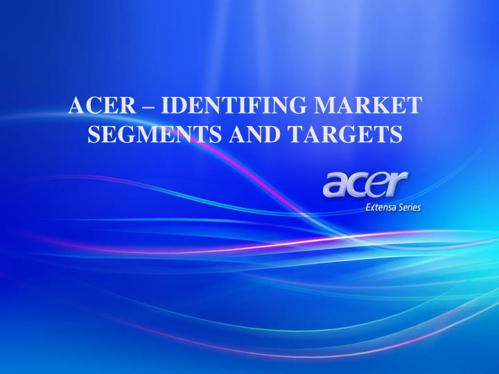 acer identifing market segments and targets n.