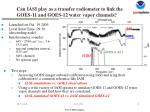 can iasi play as a transfer radiometer to link the goes 11 and goes 12 water vapor channels