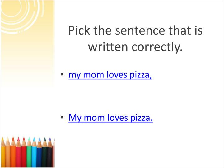 Pick the sentence that is written correctly.