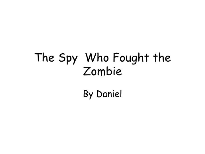 the spy who fought the zombie n.