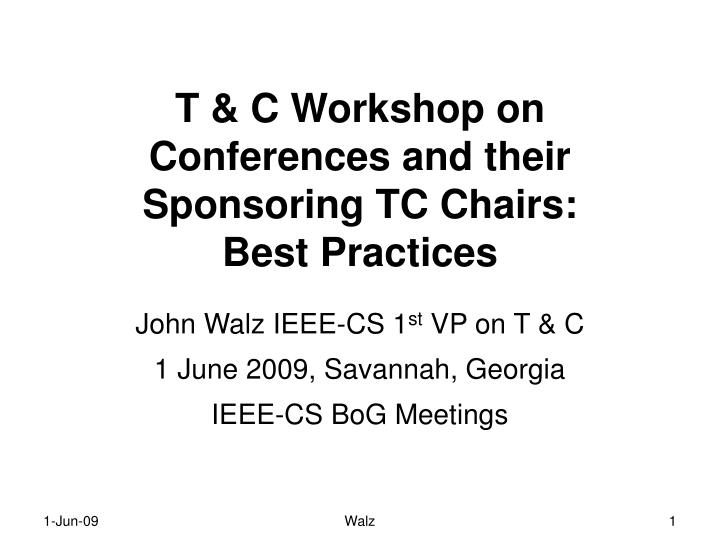 t c workshop on conferences and their sponsoring tc chairs best practices n.