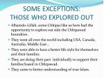 some exceptions those who explored out